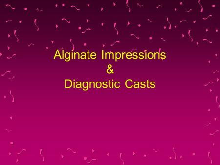 Alginate Impressions & Diagnostic Casts. Discussion Diagnostic casts are a supplement to the oral examination. A. Correct B. Incorrect.