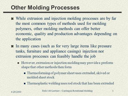 1 4/28/2003 Tech 140 Lecture – Casting & Rotational Molding Other Molding Processes While extrusion and injection molding processes are by far the most.