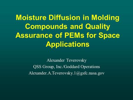 Moisture Diffusion in Molding Compounds and Quality Assurance of PEMs for Space Applications Alexander Teverovsky QSS Group, Inc./Goddard Operations