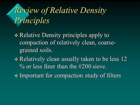 Review of Relative Density Principles v Relative Density principles apply to compaction of relatively clean, coarse- grained soils. v Relatively clean.
