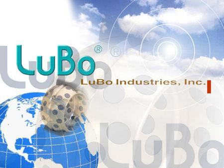 About LuBo company ◈ LuBo Industries Inc. Company Name : LuBo Industries Inc Established date: November, 20, 1978 Address.