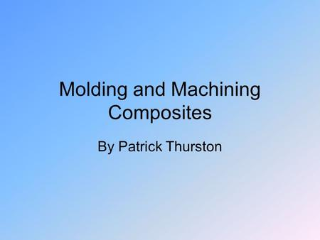Molding and Machining Composites