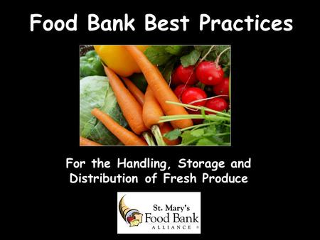Food Bank Best Practices For the Handling, Storage and Distribution of Fresh Produce.