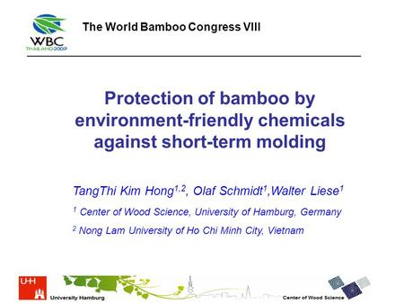 Protection of bamboo by environment-friendly chemicals against short-term molding TangThi Kim Hong 1,2, Olaf Schmidt 1,Walter Liese 1 1 Center of Wood.