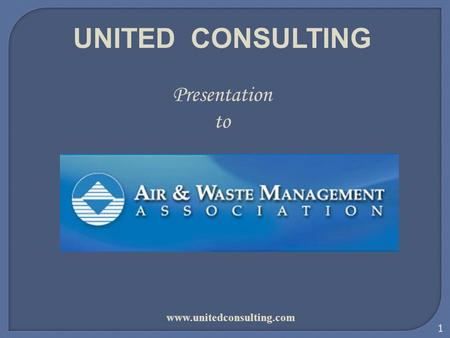 1 UNITED CONSULTING Presentation to www.unitedconsulting.com.