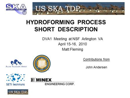 HYDROFORMING PROCESS SHORT DESCRIPTION DVA1 Meeting at NSF Arlington VA April 15-16, 2010 Matt Fleming Contributions from John Andersen.
