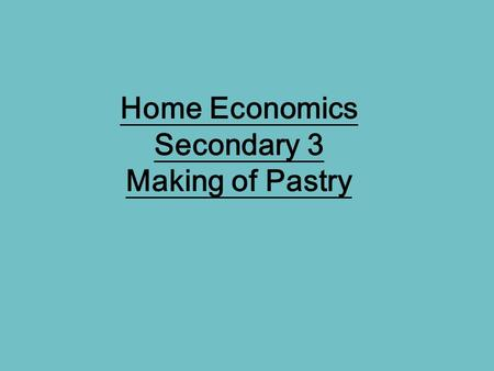Home Economics Secondary 3 Making of Pastry. types of pastry 1.Puff pastry 2.Choux pastry 3.Phyllo pastry.