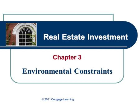 Real Estate Investment Chapter 3 Environmental Constraints © 2011 Cengage Learning.