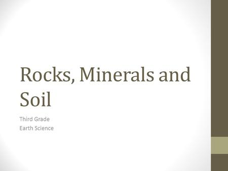 Rocks, Minerals and Soil