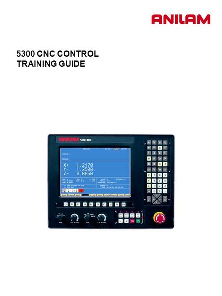 5300 CNC CONTROL TRAINING GUIDE. 1. Turning the Control ON After the control has been turned ON press F10 to continue. Then press ENTER to select CNC.
