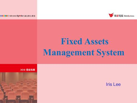 Fixed Assets Management System Iris Lee. Fixed Assets System Structure…..…….5 minutes Fixed Assets System Structure…..…….5 minutes Fixed Assets Common.