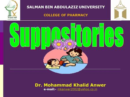 SALMAN BIN ABDULAZIZ UNIVERSITY COLLEGE OF PHARMACY Dr. Mohammad Khalid Anwer  -