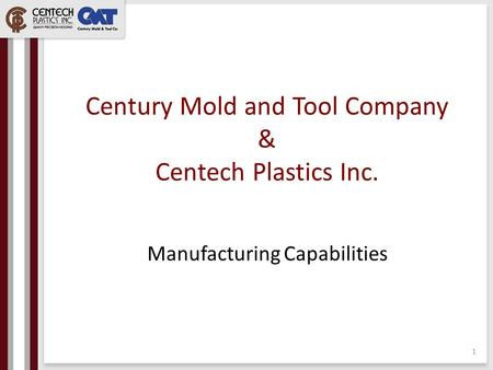 Century Mold and Tool Company & Centech Plastics Inc. Manufacturing Capabilities 1.