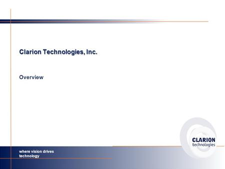 Where vision drives technology Clarion Technologies, Inc. Overview.