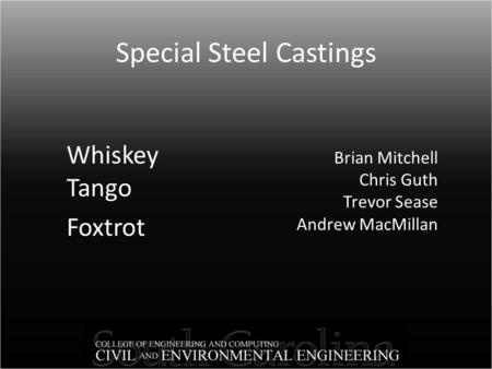 Special Steel Castings Brian Mitchell Chris Guth Trevor Sease Andrew MacMillan Whiskey Tango Foxtrot.