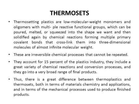 THERMOSETS Thermosetting plastics are low-molecular-weight monomers and oligomers with multi- ple reactive functional groups, which can be poured, melted,