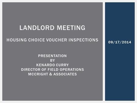 09/17/2014 LANDLORD MEETING HOUSING CHOICE VOUCHER INSPECTIONS PRESENTATION BY KENARDO CURRY DIRECTOR OF FIELD OPERATIONS MCCRIGHT & ASSOCIATES.