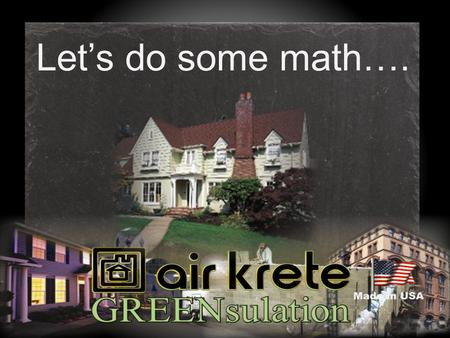 Let's do some math….. We pay for insulation whether we have it or not. AirKrete Insulation saves you cost on your heating & cooling bills Results show.