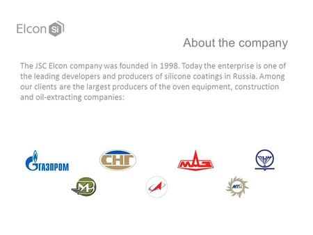 About the company The JSC Elcon company was founded in 1998. Today the enterprise is one of the leading developers and producers of silicone coatings in.