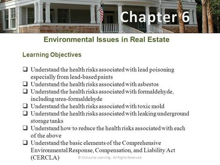 Environmental Issues in Real Estate Learning Objectives  Understand the health risks associated with lead poisoning especially from lead-based paints.