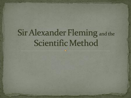 On a farm in Scotland on August 6, 1881, an amazing person was born – Alexander Fleming.