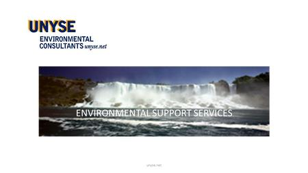 ENVIRONMENTAL SUPPORT SERVICES unyse.net. Asbestos Inspections, Project Design, Monitoring and Project Management Indoor Air Quality Testing and Filtration.