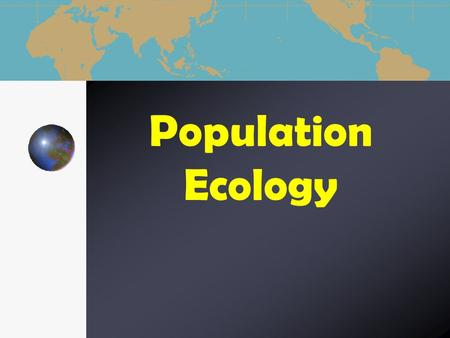 Population Ecology. Ecologists study life at many levels, from individual organism to the entire biosphere.