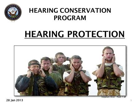 HEARING PROTECTION 1 HEARING CONSERVATION PROGRAM 28 Jan 2013.
