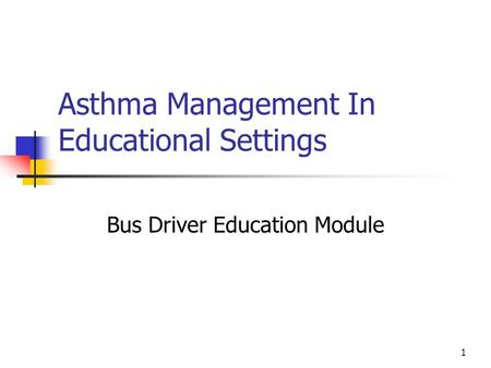 1 Asthma Management In Educational Settings Bus Driver Education Module.