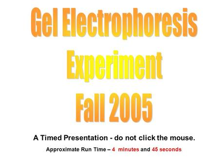 A Timed Presentation - do not click the mouse. Approximate Run Time – 4 minutes and 45 seconds.