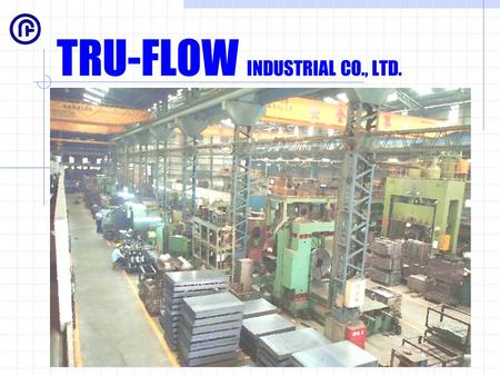 TRU-FLOW INDUSTRIAL CO., LTD.. Production Machineries Introduction for Reducers,Tees, and Elbows.