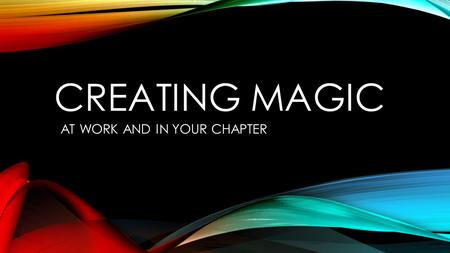 CREATING MAGIC AT WORK AND IN YOUR CHAPTER. DISNEY WORLD 25,000 acres 31,000 rooms 59,000 cast members Largest single site employer in the world.