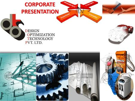 CORPORATE PRESENTATION. DOTPL SPM Mfg. M/C Spares Staffing Services ….DOTPL-DESIGN OPTIMIZATION TECHNOLOGY PVT. LTD.