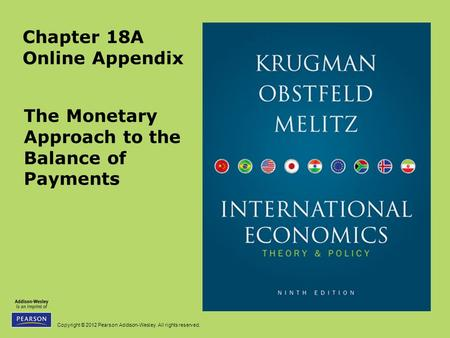 Copyright © 2012 Pearson Addison-Wesley. All rights reserved. Chapter 18A Online Appendix The Monetary Approach to the Balance of Payments.