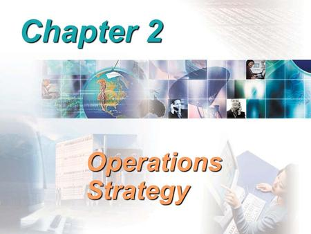Chapter 2 Operations Strategy. Core Competency Core Competency- What your company does well enough to sustain a competitive advantage When companies focus.