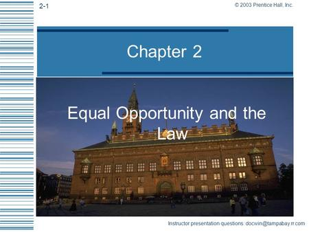 © 2003 Prentice Hall, Inc. 2-1 Instructor presentation questions: Chapter 2 Equal Opportunity and the Law.