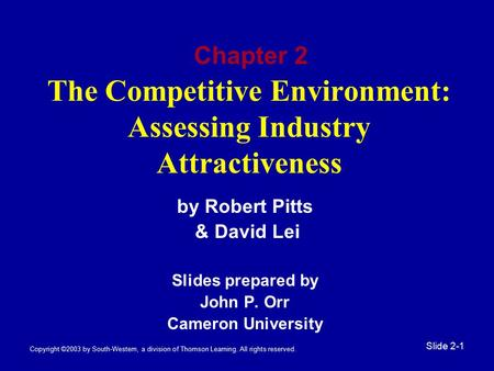 Copyright ©2003 by South-Western, a division of Thomson Learning. All rights reserved. Slide 2-1 The Competitive Environment: Assessing Industry Attractiveness.