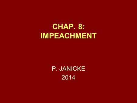 CHAP. 8: IMPEACHMENT P. JANICKE 2014. Chap. 8 -- Impeachment2 DEFINITION AND METHODS IMPEACHMENT IS THE PROCESS OF ATTEMPTING TO WEAKEN THE PERCEIVED.