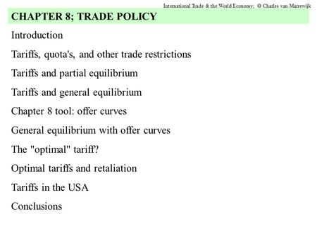 Introduction Tariffs, quota's, and other trade restrictions Tariffs and partial equilibrium Tariffs and general equilibrium Chapter 8 tool: offer curves.