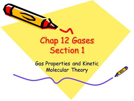 Chap 12 Gases Section 1 Gas Properties and Kinetic Molecular Theory.