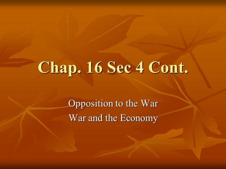 Chap. 16 Sec 4 Cont. Opposition to the War War and the Economy.