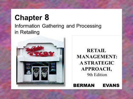 8 Chapter 8 Information Gathering and Processing in Retailing RETAIL MANAGEMENT: A STRATEGIC APPROACH, 9th Edition BERMAN EVANS.