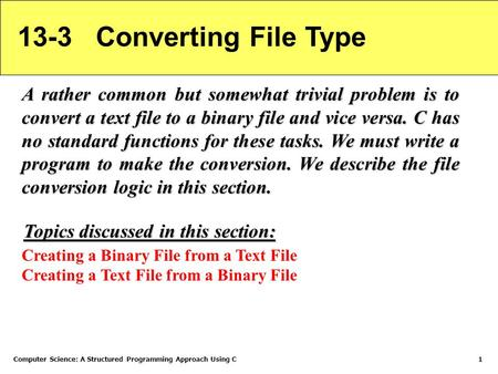 Computer Science: A Structured Programming Approach Using C1 13-3 Converting File Type A rather common but somewhat trivial problem is to convert a text.