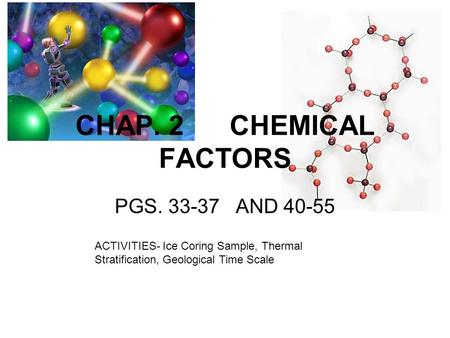 CHAP. 2 CHEMICAL FACTORS PGS. 33-37 AND 40-55 ACTIVITIES- Ice Coring Sample, Thermal Stratification, Geological Time Scale.