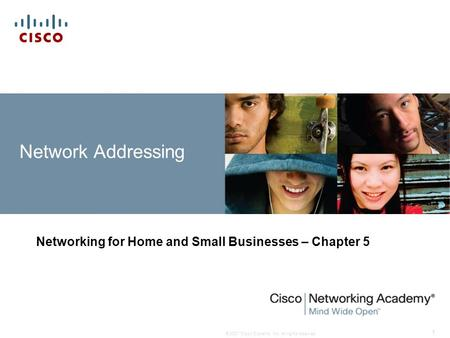 © 2007 Cisco Systems, Inc. All rights reserved. 1 Network Addressing Networking for Home and Small Businesses – Chapter 5.