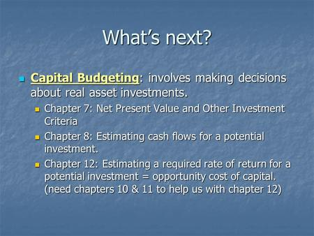 What's next? Capital Budgeting: involves making decisions about real asset investments. Capital Budgeting: involves making decisions about real asset.