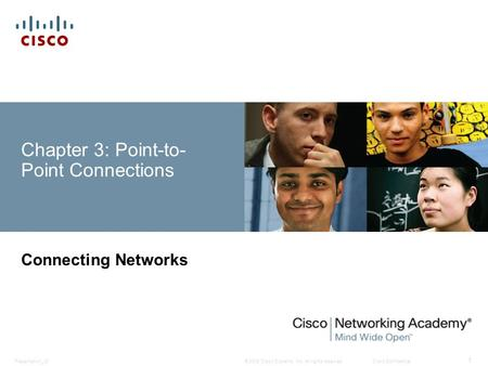 © 2008 Cisco Systems, Inc. All rights reserved.Cisco ConfidentialPresentation_ID 1 Chapter 3: Point-to- Point Connections Connecting Networks.