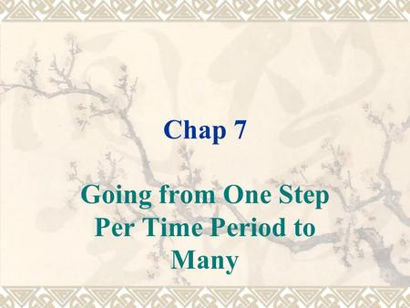 Chap 7 Going from One Step Per Time Period to Many.
