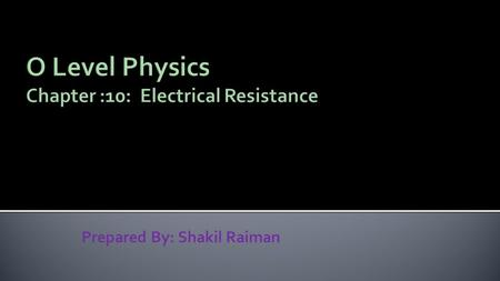 Prepared By: Shakil Raiman.  Resistors is a device which can reduce the current.  The resistance of a wire is calculated by R=V/I (which comes from.