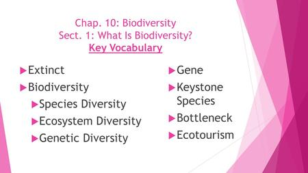 Chap. 10: Biodiversity Sect. 1: What Is Biodiversity? Key Vocabulary  Extinct  Biodiversity  Species Diversity  Ecosystem Diversity  Genetic Diversity.